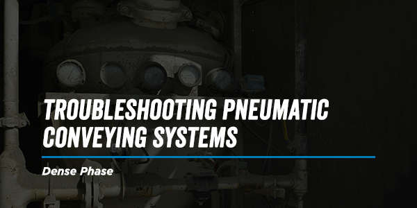 Troubleshooting Dense Phase Pneumatic Conveying Systems
