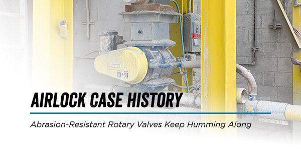 Abrasion-Resistant Rotary Valves Keep Humming Along