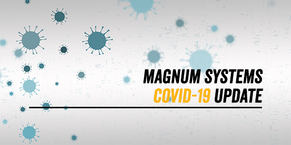 Magnum Systems Coronavirus (COVID-19) Plan of Action to Keep Your Line Moving