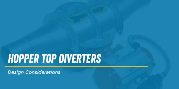Hopper Top Diverter Design Considerations
